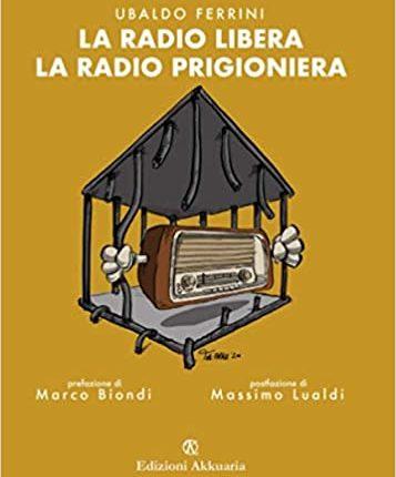 """""""La radio libera. La radio prigioniera"""". Un esercizio di memoria che ha il sapore della Storia e il gusto senza tempo del sogno"""